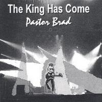Pastor Brad | The King Has Come