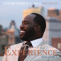 Pastor Darryl L. Hill and Powerful Praise | The Powerful Praise Experience, Vol. 1
