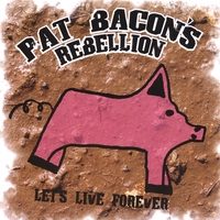 Pat Bacon | Pat Bacon's Rebellion - Let's Live Forever