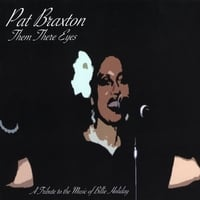 Pat Braxton | Them There Eyes - A Tribute To The Music of Billy Holiday