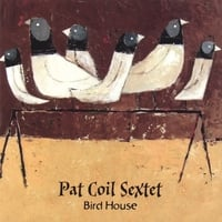 Pat Coil Sextet | Bird House