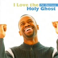 Pat Harrison | I Love the Holy Ghost