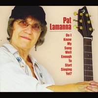 Pat Lamanna | Do I Know My Song Well Enough to Start Singing Yet?
