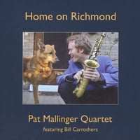 Pat Mallinger Quartet | Home on Richmond (feat. Bill Carrothers)
