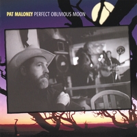 Pat Maloney | Perfect Oblivious Moon