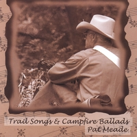 Pat Meade | Trail Songs & Campfire Ballads