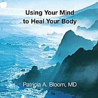 Patricia A. Bloom, MD | Using Your Mind to Heal Your Body