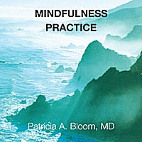 Patricia A. Bloom, MD | Mindfulness Practice
