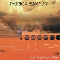 Patrick Bradley | Come Rain or Shine