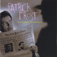 Patrick Frost | Everything's Normal Here