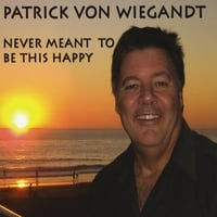 Patrick Von Wiegandt | Never Meant To Be This Happy