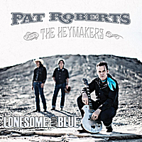 Pat Roberts & The Heymakers | Lonesome & Blue
