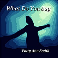 Patty Ann Smith | What Do You Say