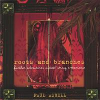 Paul Asbell | Roots & Branches: Further Adventures in Steel String Americana