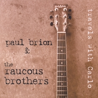 Paul Brion And The Raucous Brothers | Travels With Carlo
