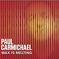 Paul Carmichael | Wax is Melting