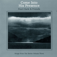 Paul Clark | Come Into His Presence
