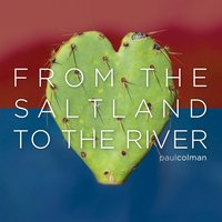 Paul Colman | From the Saltland to the River