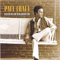 Paul Craft | Raised By The Railroad Line