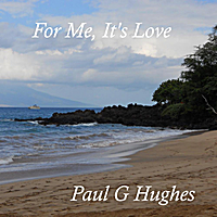 Paul G Hughes | For Me, It's Love