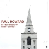 Paul Howard | In The Shadow Of Christ Church