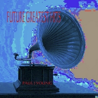 Paul J Young | Future Greatest Hits!