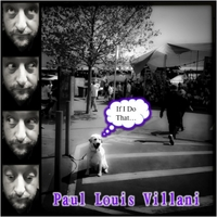 Paul Louis Villani | If I Do That...