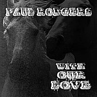 Paul Rodgers : With Our Love