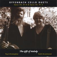 "Paul Christopher and Ruth Drummond | Offenbach Cello Duets Op.49, #1-6 & Op.50, #1-3-""The Gift of Melody"""