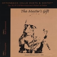 "Paul Christopher and Ruth Drummond | Offenbach Cello Duets Op.52, #1-3 & Réminiscences à Robert le Diable (Sextet); ""The Master's Gift"""