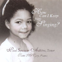 Paul Spencer Adkins, Tenor; Tom McCoy, Piano | How Can I Keep From Singing?