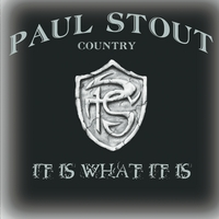 Paul Stout Country | It Is What It Is