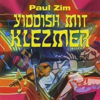 Paul Zim | Yiddish Mit Klezmer
