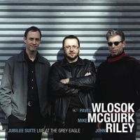 Pavel Wlosok, Mike McGuirk & John Riley | Jubilee Suite: Live At the Grey Eagle