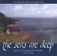 The Pedrick-Hutson Guitar Duo | The Seas are Deep: Music of Turlough O'Carolan (1670-1738)