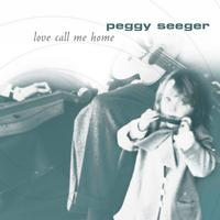 Peggy Seeger | Love Call Me Home