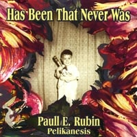 Paull E. Rubin/Pelikanesis | Has Been That Never Was