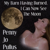 Penny Jo Pullus | My Barn Having Burned I Can Now See the Moon