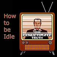 The Penultimate Truth | How To Be Idle