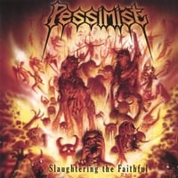 Pessimist | Slaughtering The Faithful
