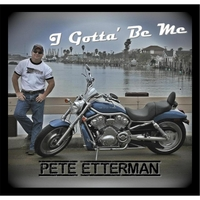 Pete Etterman | I Gotta Be Me