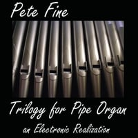 Pete Fine | Trilogy for Pipe Organ
