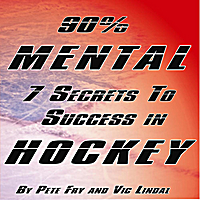 Pete Fry & Vic Lindal | 90% Mental: 7 Mental Secrets to Success In Hockey