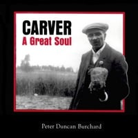 Peter D. Burchard | Carver: a Great Soul