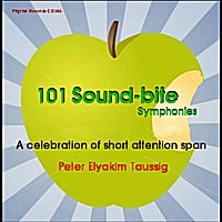 Peter Elyakim Taussig | 101 Sound-Bite Symphonies - A Celebration of Short Attention Span