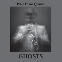 Peter Evans Quintet | Ghosts