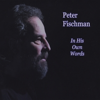 Peter Fischman | In His Own Words