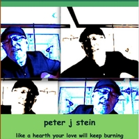 Peter J Stein | Like a Hearth Your Love Will Keep Burning