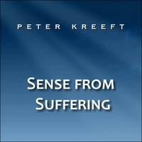 Peter Kreeft | Sense from Suffering