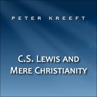 Peter Kreeft | C.S. Lewis and Mere Christianity
